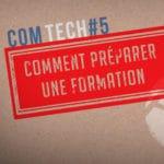 ComTech #5 - «Comment préparer une formation»